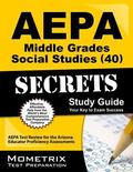 AEPA Middle Grades Social Studies (40) Secrets Study Guide: AEPA Test Review for the Arizona...