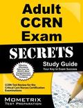 Adult Ccrn Exam Secrets Study Guide: Ccrn Test Review for the Critical Care Nurses Certifica...