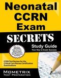 Neonatal Ccrn Exam Secrets Study Guide: Ccrn Test Review for the Critical Care Nurses Certif...