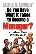 Do You Have What It Takes to Become a Manager? a Guide for Those Driven to Lead!