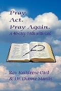 Pray. Act. Pray Again. A 40-Day Walk with God