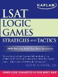 Kaplan LSAT Logic Games Strategies and Tactics (Kaplan Lsat Strategies and Tactics)