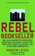 Rebel Bookseller: Why Indie Bookstores Represent Everything You Want to Fight for from Free ...