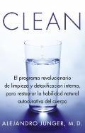 Clean: El programa revolucionairo de limpieza y detoxificacion interna, para restuarar la ha...