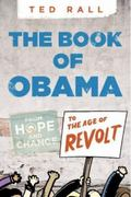 Book of Obama : From Hope and Change to the Age of Revolt