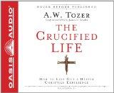 The Crucified Life (Library Edition): How To Live Out A Deeper Christian Experience
