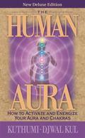 Human Aura : How to Activate and Energize Your Aura and Chakras
