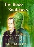 The Body Snatchers : A True Story of Body Snatching by the Reptilians : A Real Alien Conspiracy