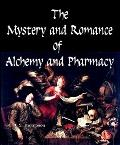 Mystery and Romance of Alchemy and Pharmacy