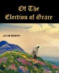 Of the Election of Grace (Large Print) : God's Will Towards Man Commonly Called Predestination