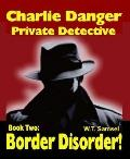 Charlie Danger : Private Detective - Border Disorder (Large Print)