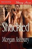 Shackled [Shackled and Shameless, a Reckless Abandon Novel] (Siren Publishing Menage Amour)