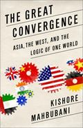 Great Convergence : Asia, the West, and the Logic of One World