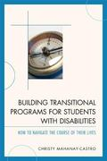Building Transitional Programs for Students with Disabilities : How to Navigate the Course o...