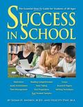 Success in School : The Essential How-To Guide for Students of All Ages