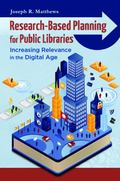 Research-Based Planning for Public Libraries : Increasing Relevance in the Digital Age