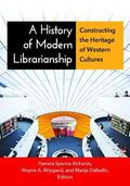 History of Modern Librarianship : Constructing the Heritage of Western Cultures