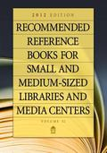 Recommended Reference Books for Small and Medium-Sized Libraries and Media Centers : 2012 Ed...