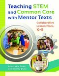 Teaching STEM and Common Core with Mentor Texts : Collaborative Lesson Plans, K-5