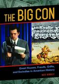 Big Con : Great Hoaxes, Frauds, Grifts, and Swindles in American History