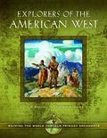 Explorers of the American West : Mapping the World Through Primary Documents