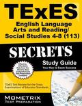 TExES (113) English Language Arts and Reading/Social Studies 4-8 Exam Secrets Study Guide : ...