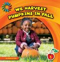 We Harvest Pumpkins in the Fall