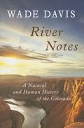 River Notes : A Natural and Human History of the Colorado