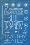 Blue Urbanism : Exploring Connections Between Cities and Oceans