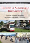 End of Automobile Dependence : How Cities Are Moving Beyond Car-Based Planning