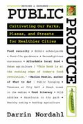 Public Produce : Cultivating Our Parks, Plazas, and Streets for Healthier Cities