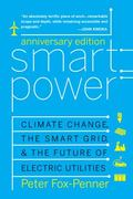 Smart Power Anniversary Edition : Climate Change, the Smart Grid, and the Future of Electric...