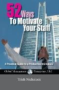 52 Ways to Motivate Your Staff, USA Revised Edition : A Practical Guide to a Productive Work...