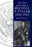 The Chief Justiceship of Melville W. Fuller, 1888-1910 (Chief Justices of the United States ...