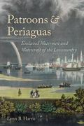 Patroons and Periaguas : Enslaved Watermen and Watercraft of the Lowcountry