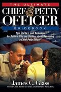 Chief Petty Officer Guidebook : Tips, Tactics, and Techniques for Sailors Who Are Serious ab...