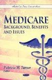 Medicare: Background, Benefits and Issues (Health Care Issues, Costs and Access)