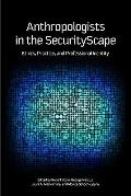Anthropologists in the SecurityScape : Ethics, Practice, and Professional Identity