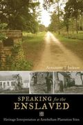 Speaking for the Enslaved : Heritage Interpretation at Antebellum Plantation Sites