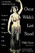 Oscar Wilde's Last Stand : Decadence, Conspiracy, and the Most Outrageuos Trial ... . .