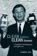 Clean Politics, Clean Streams : A Legislative Autobiography and Reflections
