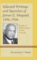 Selected Writings Speeches James E. Shepard, 1896-1946 : Founder of North Carolina Central U...