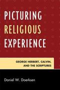 Picturing Religious Experience : George Herbert, Calvin, and the Scriptures