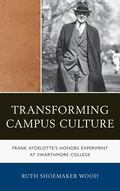 Transforming Campus Culture : Frank Aydelotte's Honors Experiment at Swarthmore College