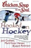 Chicken Soup for the Soul: Hooked on Hockey: 101 Stories about the Players Who Love the Game...