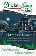 Chicken Soup for the Soul - Christmas in Canada : 101 Stories about the Joy and Wonder of th...