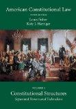 American Constitutional Law, Volume One: Constitutional Structures: Separated Powers and Fed...
