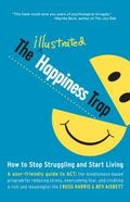 Illustrated Happiness Trap : How to Stop Struggling and Start Living
