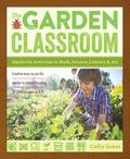 Garden Classroom : Garden-Based Activities That Promote Science, Art, and Learning in Childr...