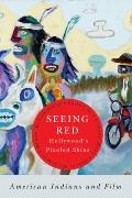 Seeing Red : Hollywood's Pixeled Skins: American Indians and Film
